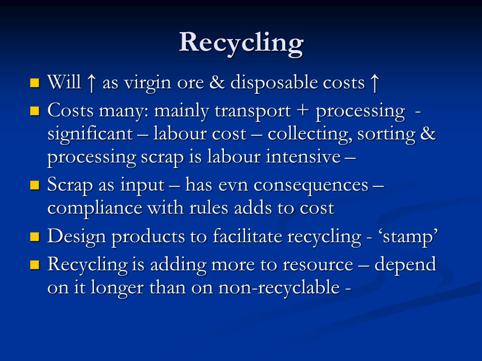 Recycling Will ↑ as virgin ore & disposable costs ↑