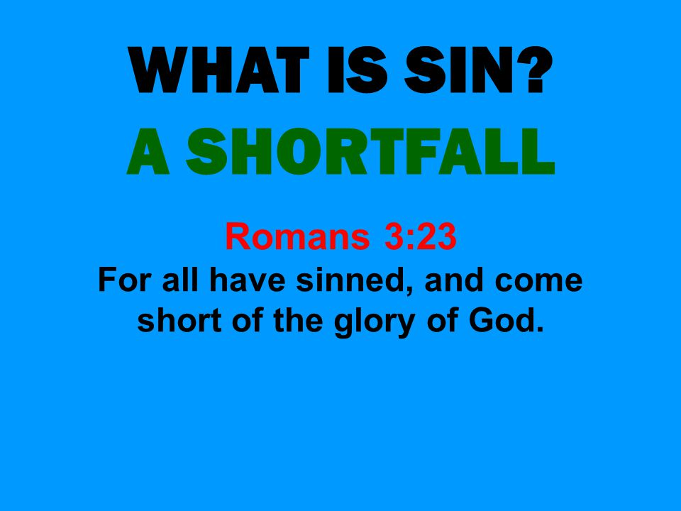 For all have sinned, and come short of the glory of God.