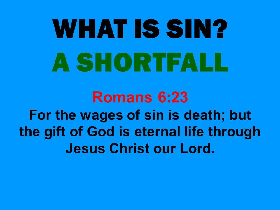 WHAT IS SIN A SHORTFALL Romans 6:23