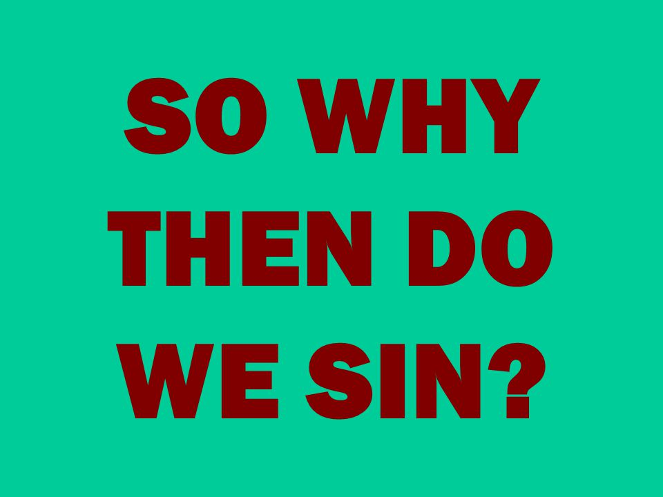 SO WHY THEN DO WE SIN