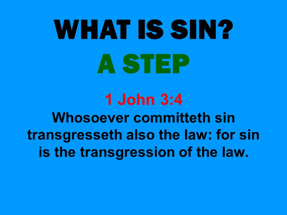 WHAT IS SIN. A STEP. 1 John 3:4.