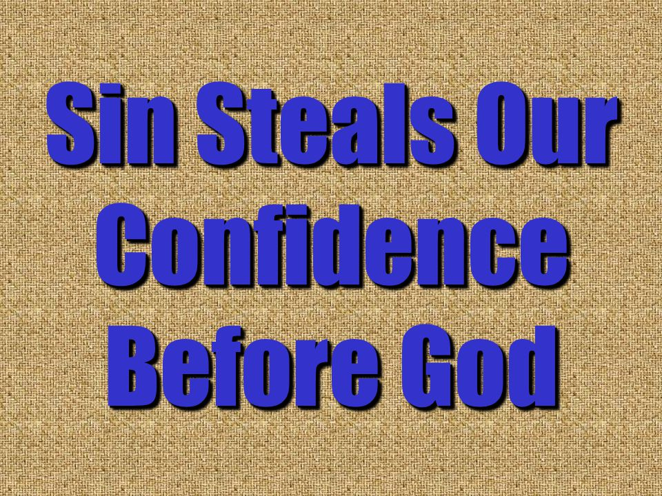 Sin Steals Our Confidence Before God