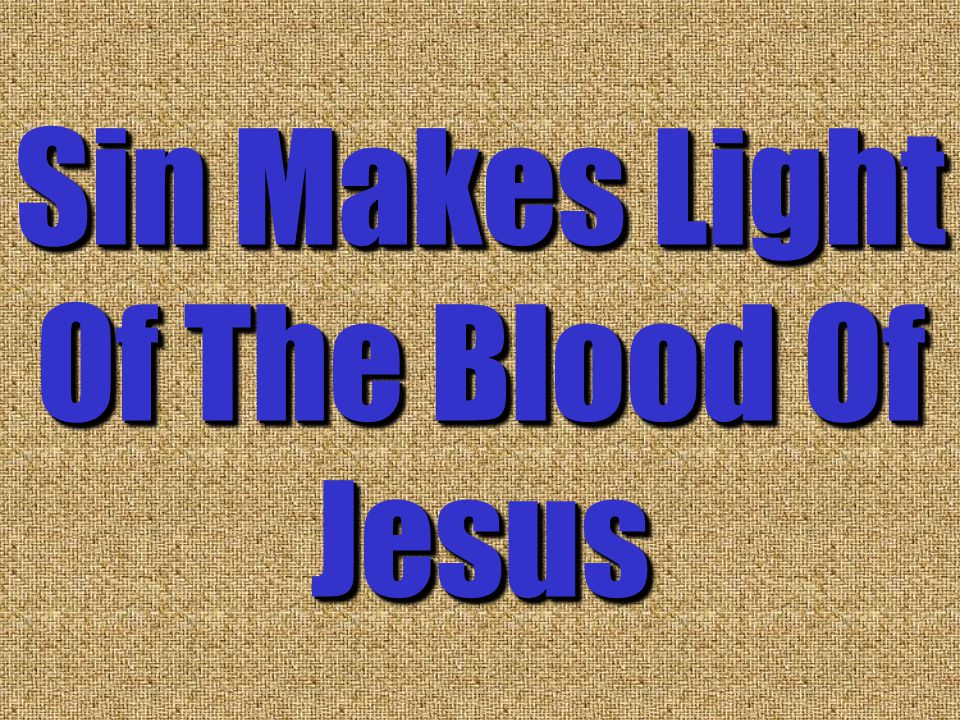 Sin Makes Light Of The Blood Of Jesus