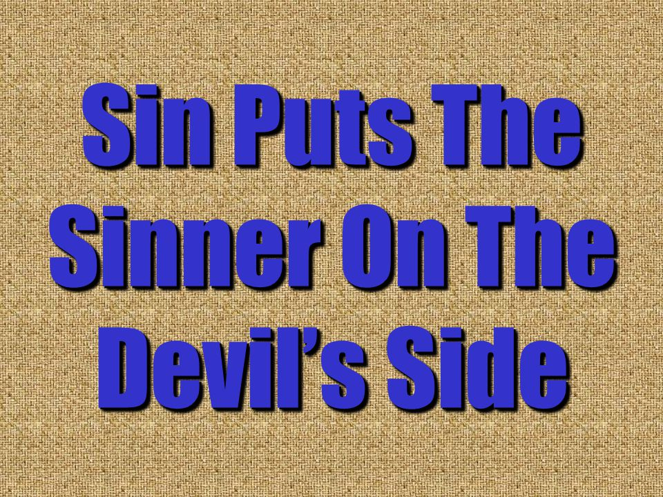 Sin Puts The Sinner On The Devil's Side