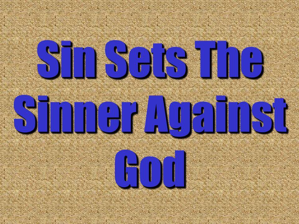 Sin Sets The Sinner Against God