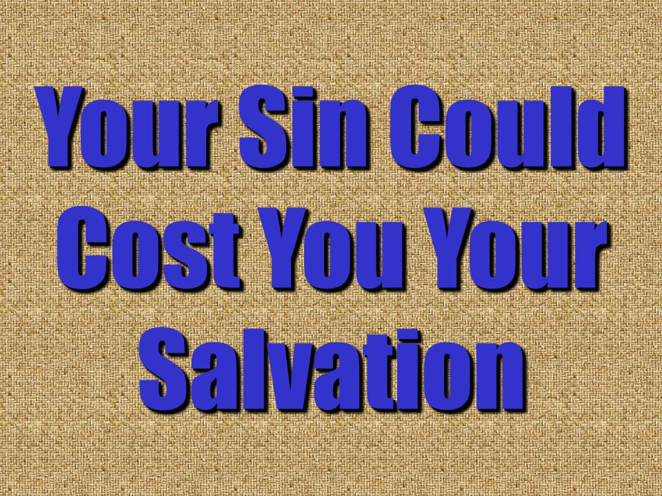 Your Sin Could Cost You Your Salvation