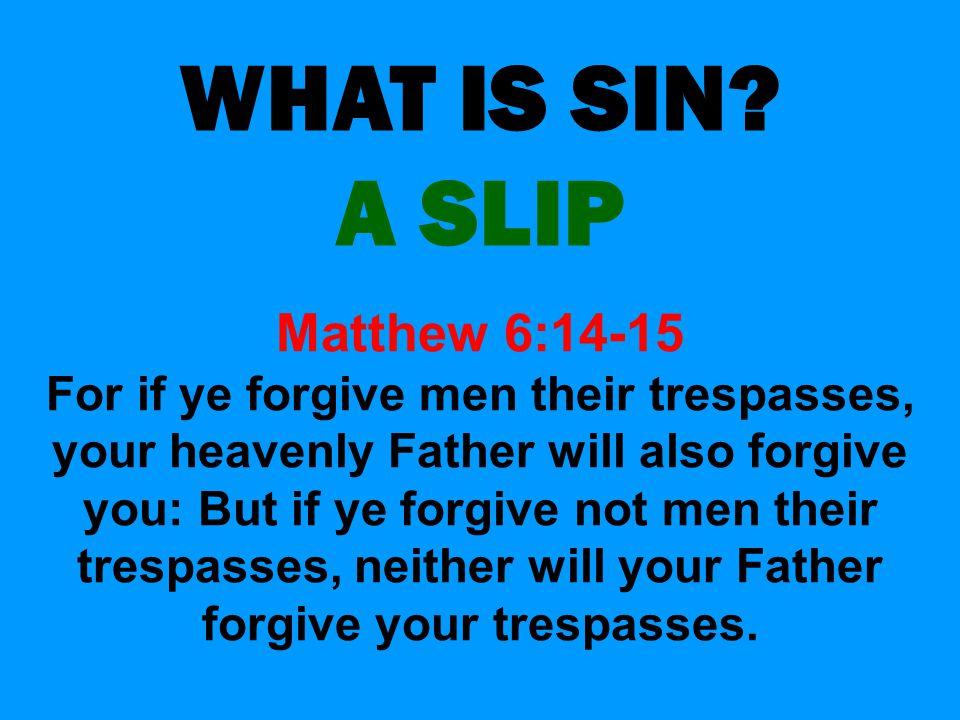 WHAT IS SIN A SLIP Matthew 6:14-15