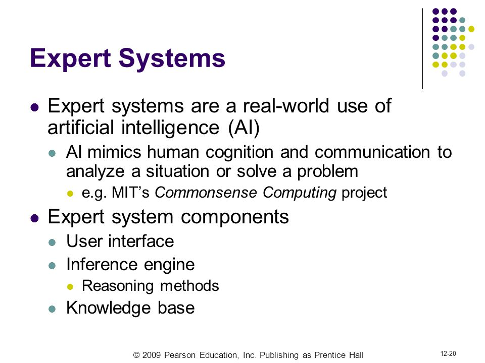 Expert Systems Expert systems are a real-world use of artificial intelligence (AI)