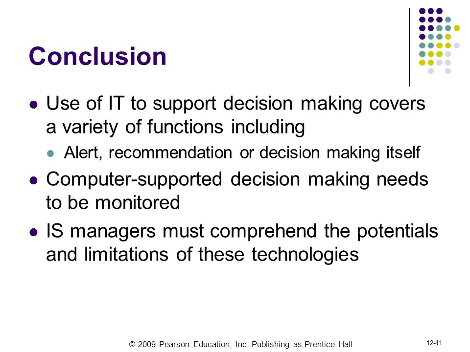 Conclusion Use of IT to support decision making covers a variety of functions including. Alert, recommendation or decision making itself.