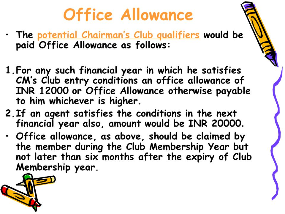 Office Allowance The potential Chairman's Club qualifiers would be paid Office Allowance as follows: