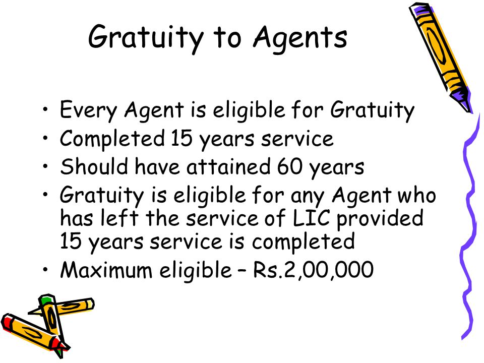 Gratuity to Agents Every Agent is eligible for Gratuity