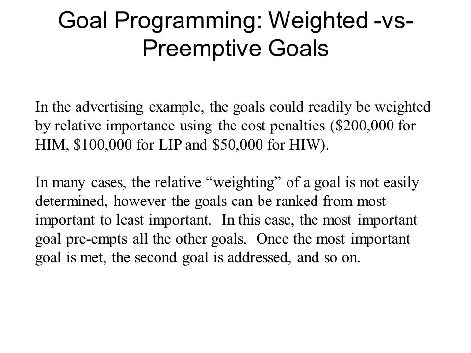 Goal Programming: Weighted -vs-Preemptive Goals