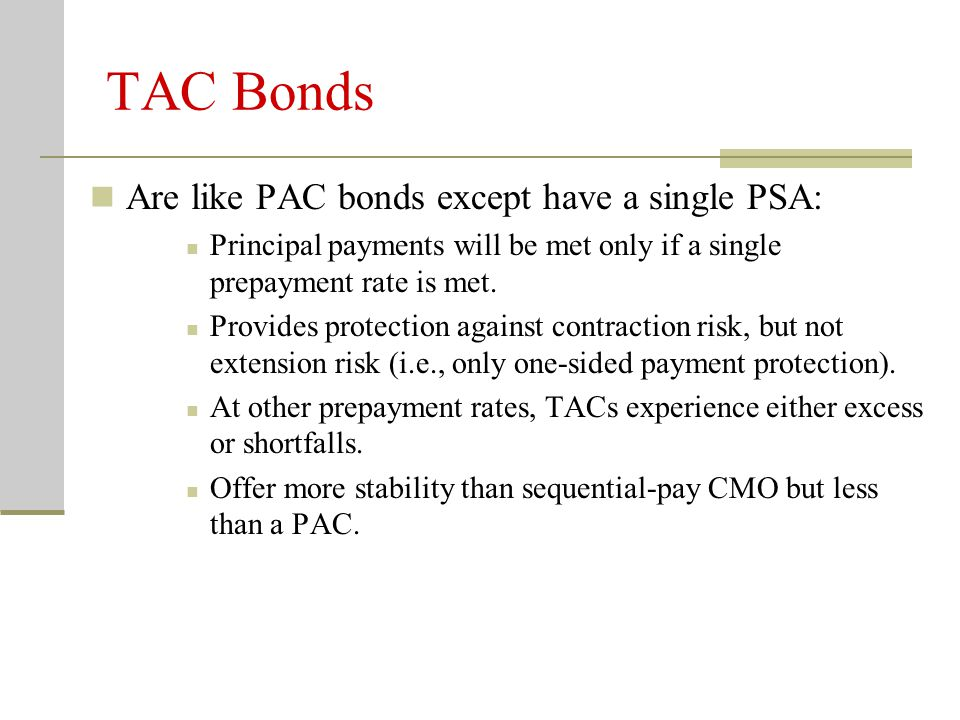 TAC Bonds Are like PAC bonds except have a single PSA: