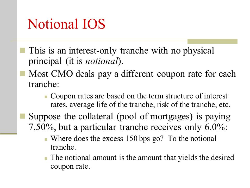 Notional IOS This is an interest-only tranche with no physical principal (it is notional).