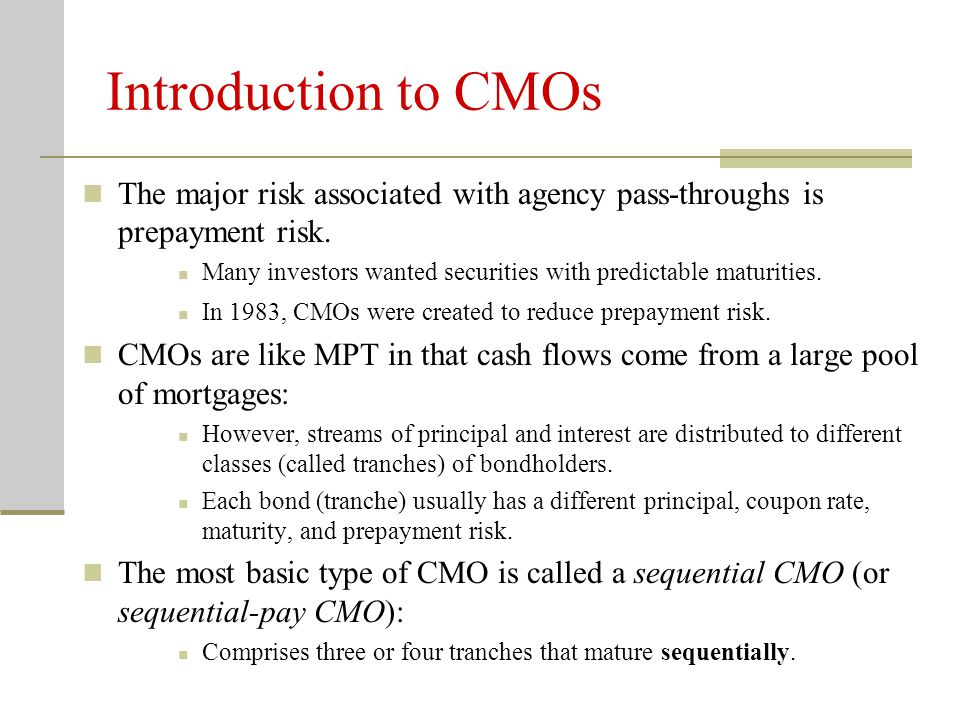 Introduction to CMOs The major risk associated with agency pass-throughs is prepayment risk.