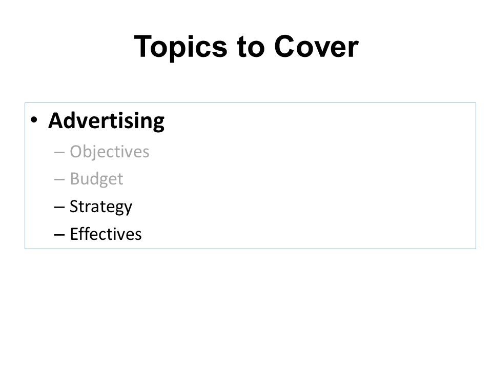 Topics to Cover Advertising Objectives Budget Strategy Effectives