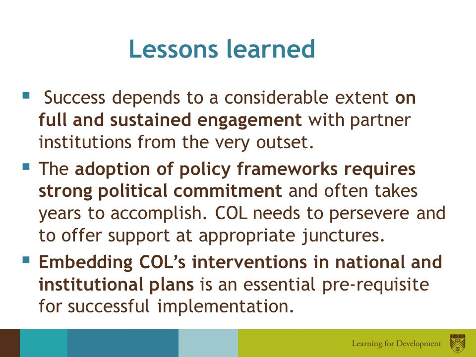 Lessons learned Success depends to a considerable extent on full and sustained engagement with partner institutions from the very outset.