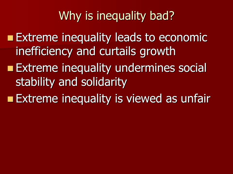 Why is inequality bad Extreme inequality leads to economic inefficiency and curtails growth.