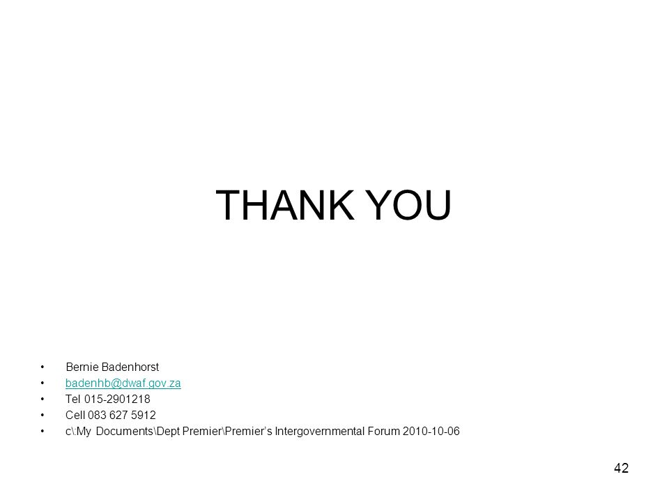 THANK YOU Bernie Badenhorst badenhb@dwaf.gov.za Tel 015-2901218
