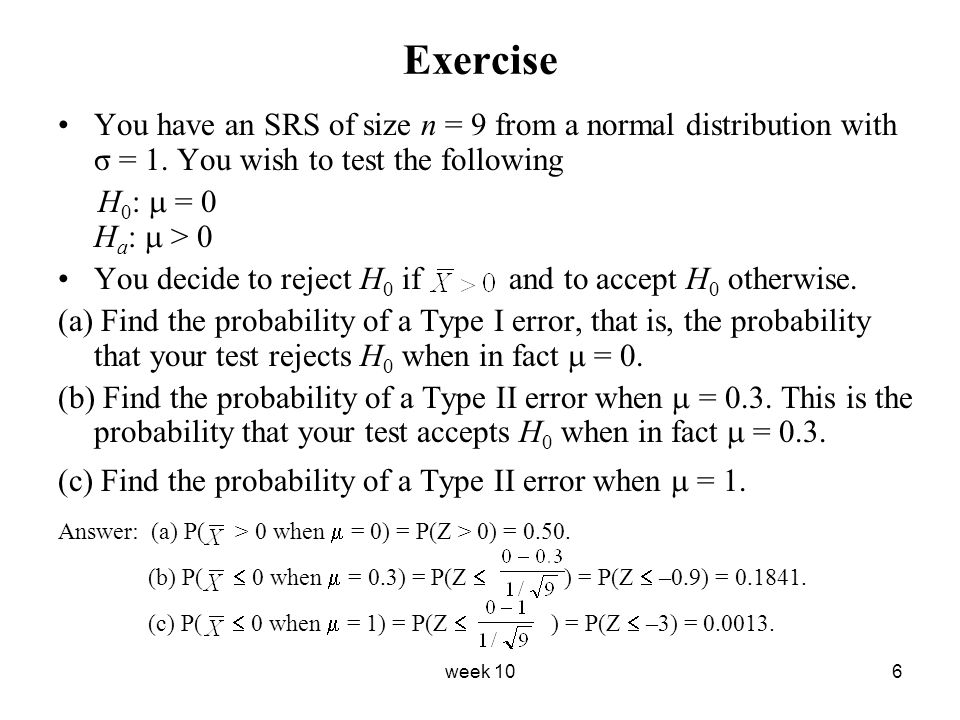 Exercise You have an SRS of size n = 9 from a normal distribution with σ = 1. You wish to test the following.