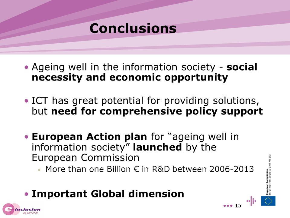 Conclusions Ageing well in the information society - social necessity and economic opportunity.