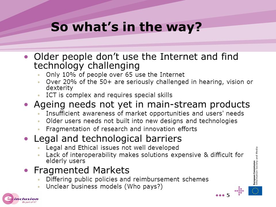 So what's in the way Older people don't use the Internet and find technology challenging. Only 10% of people over 65 use the Internet.