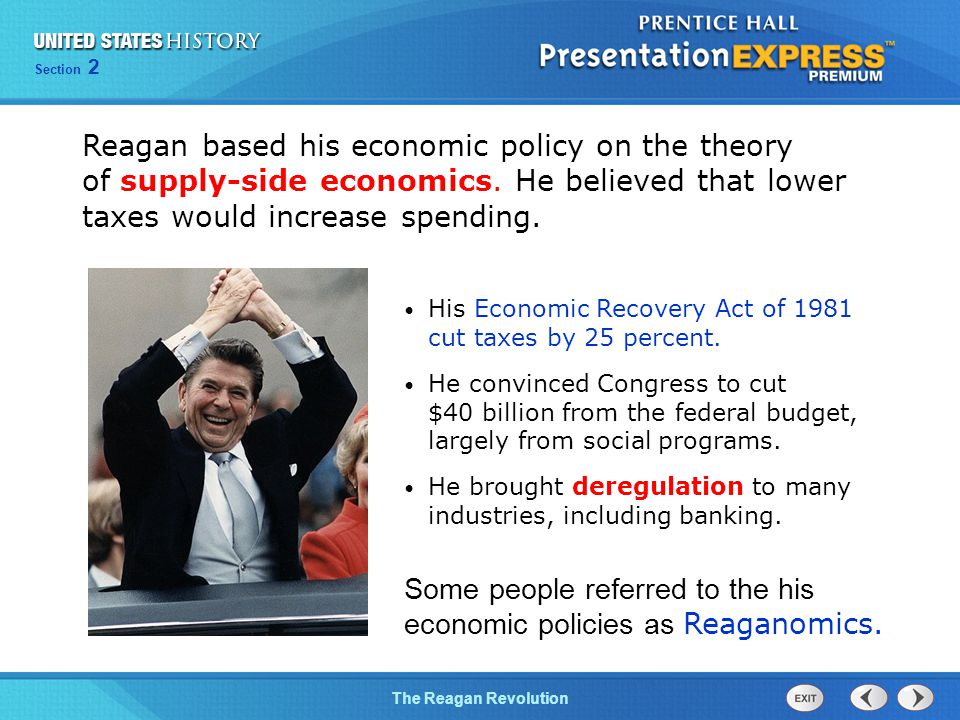 Some people referred to the his economic policies as Reaganomics.