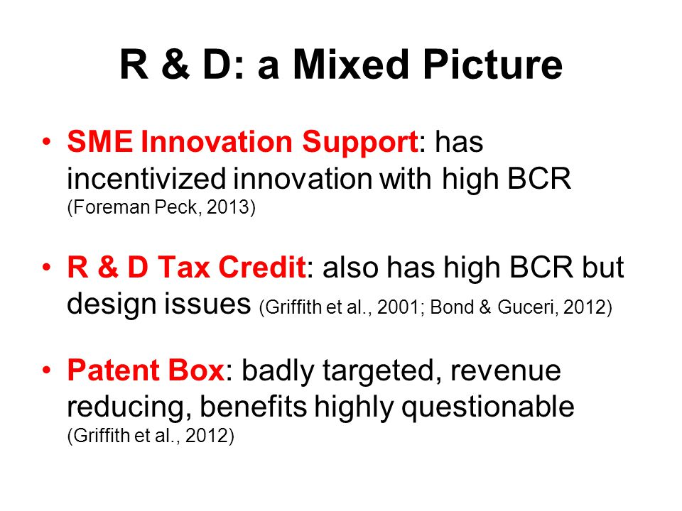 R & D: a Mixed Picture SME Innovation Support: has incentivized innovation with high BCR (Foreman Peck, 2013)