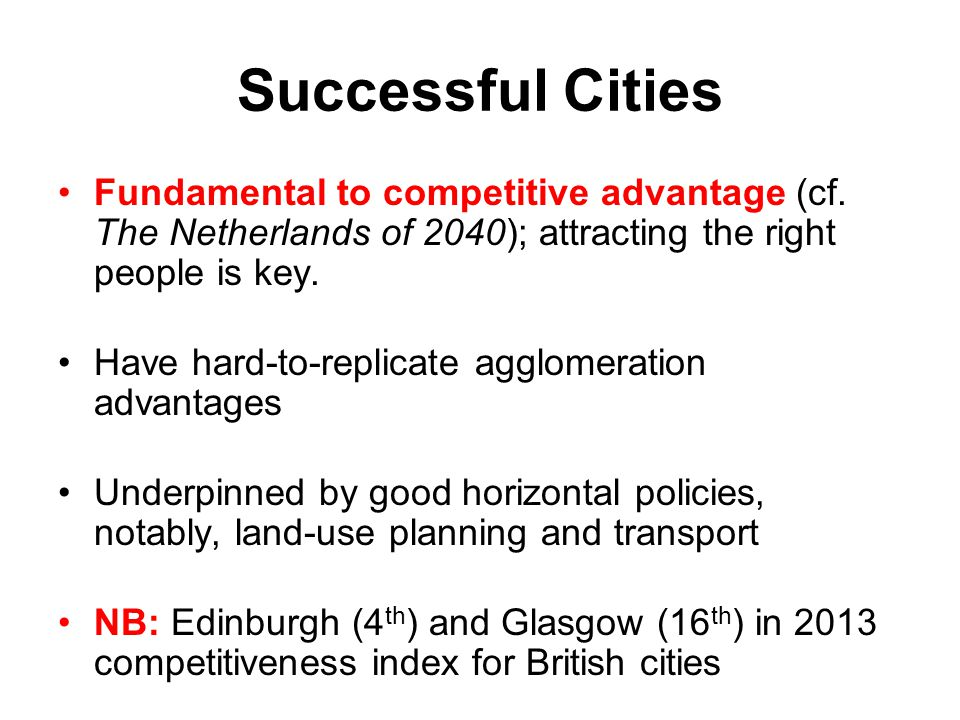 Successful Cities Fundamental to competitive advantage (cf. The Netherlands of 2040); attracting the right people is key.