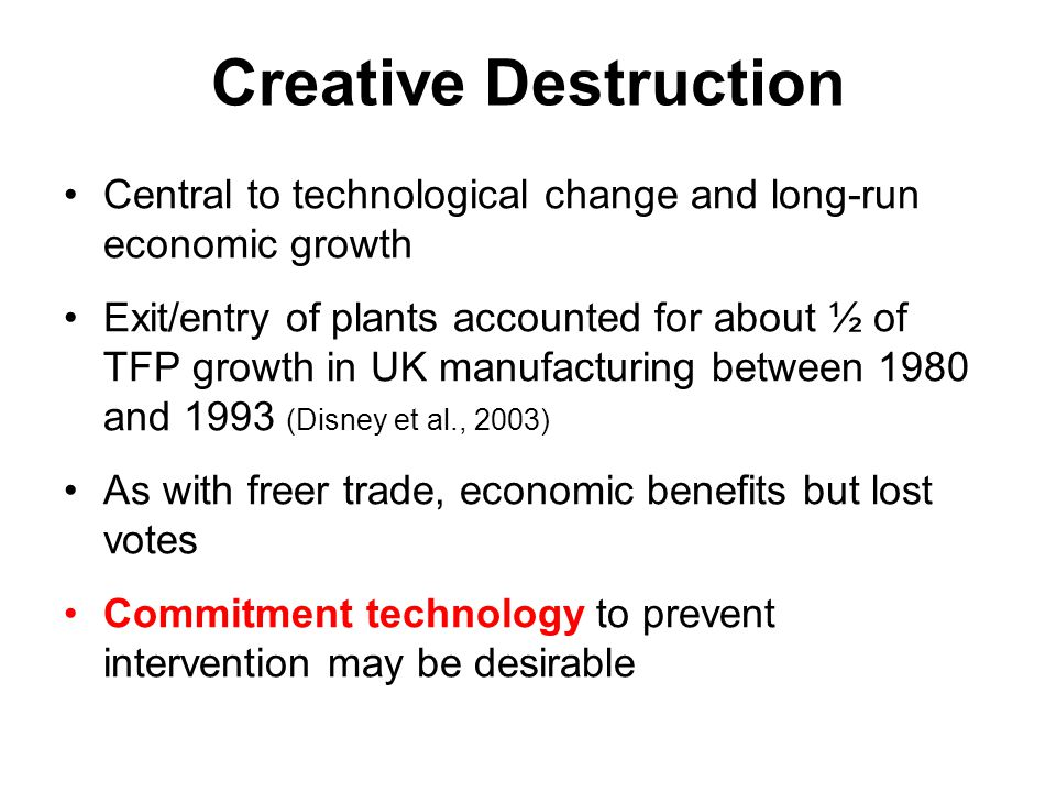 Creative Destruction Central to technological change and long-run economic growth.
