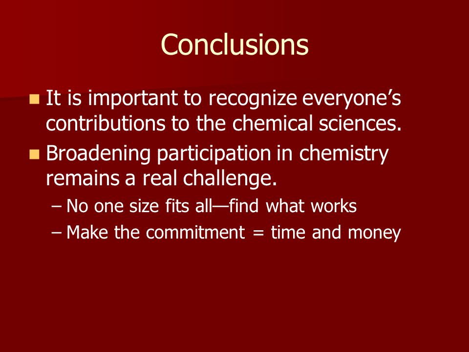 Conclusions It is important to recognize everyone's contributions to the chemical sciences.