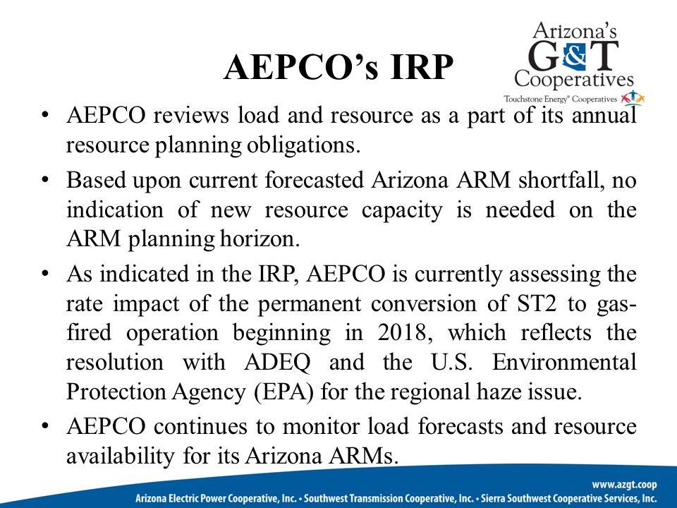 AEPCO's IRP AEPCO reviews load and resource as a part of its annual resource planning obligations.