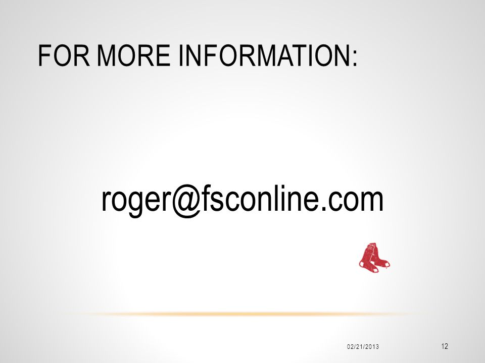 For more information: roger@fsconline.com 02/21/2013