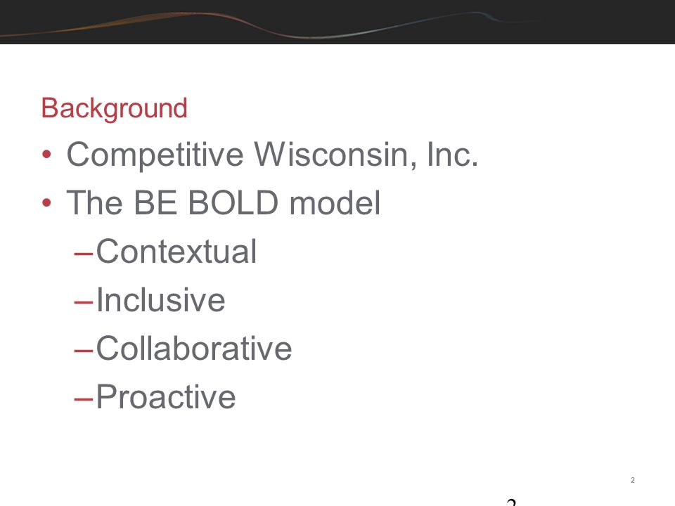 Competitive Wisconsin, Inc. The BE BOLD model Contextual Inclusive