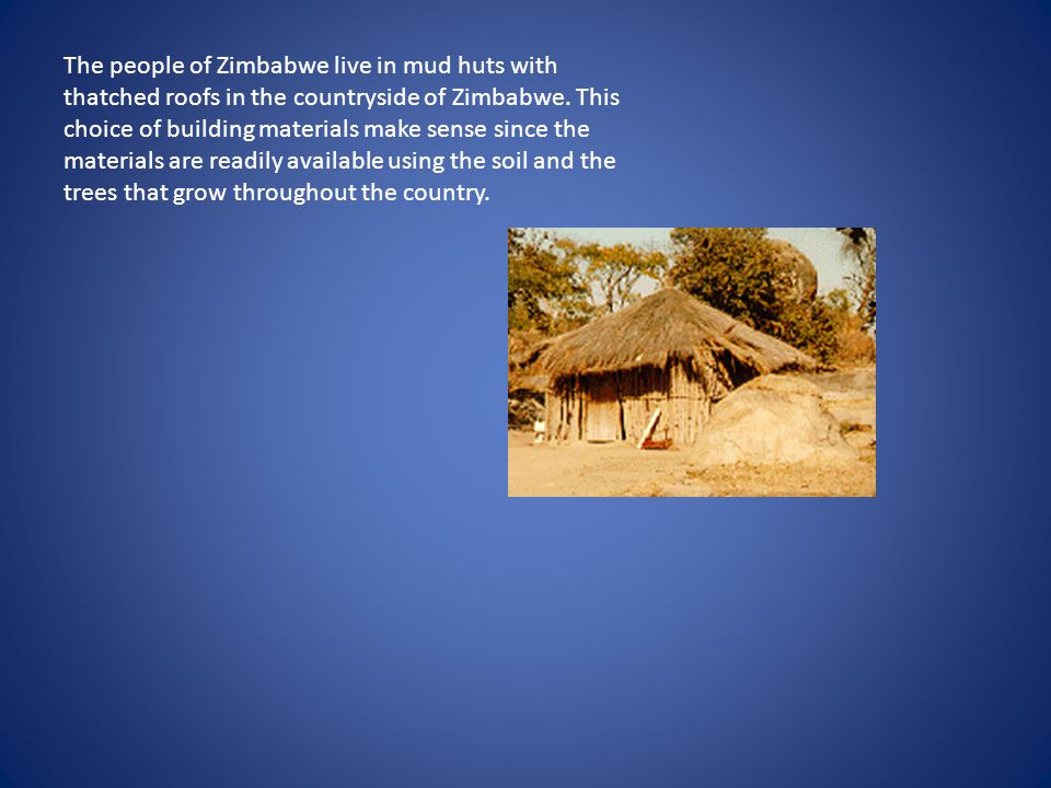 The people of Zimbabwe live in mud huts with thatched roofs in the countryside of Zimbabwe.