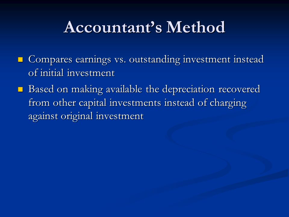 Accountant's Method Compares earnings vs. outstanding investment instead of initial investment.