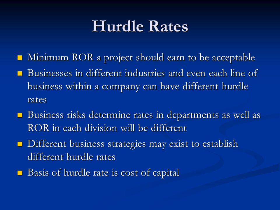 Hurdle Rates Minimum ROR a project should earn to be acceptable