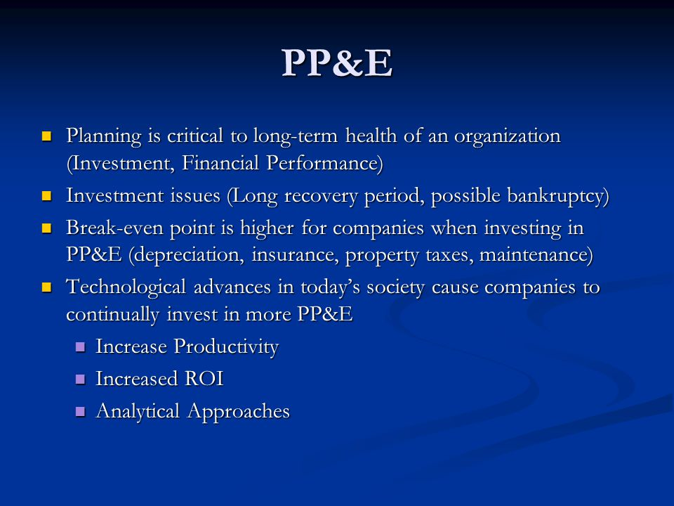 PP&E Planning is critical to long-term health of an organization (Investment, Financial Performance)