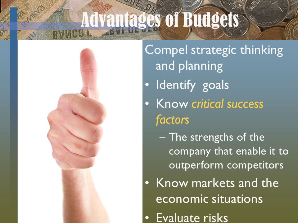 Advantages of Budgets Compel strategic thinking and planning