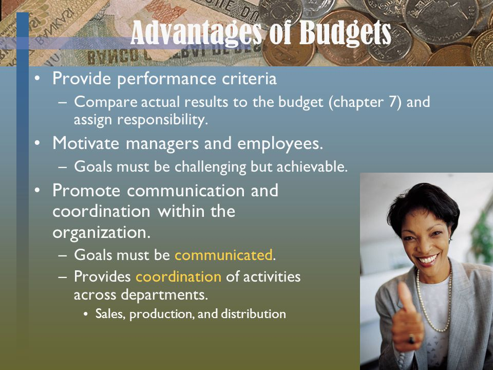 Advantages of Budgets Provide performance criteria