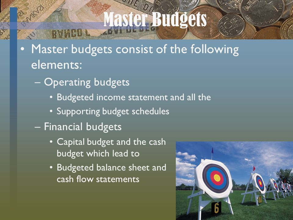 Master Budgets Master budgets consist of the following elements: