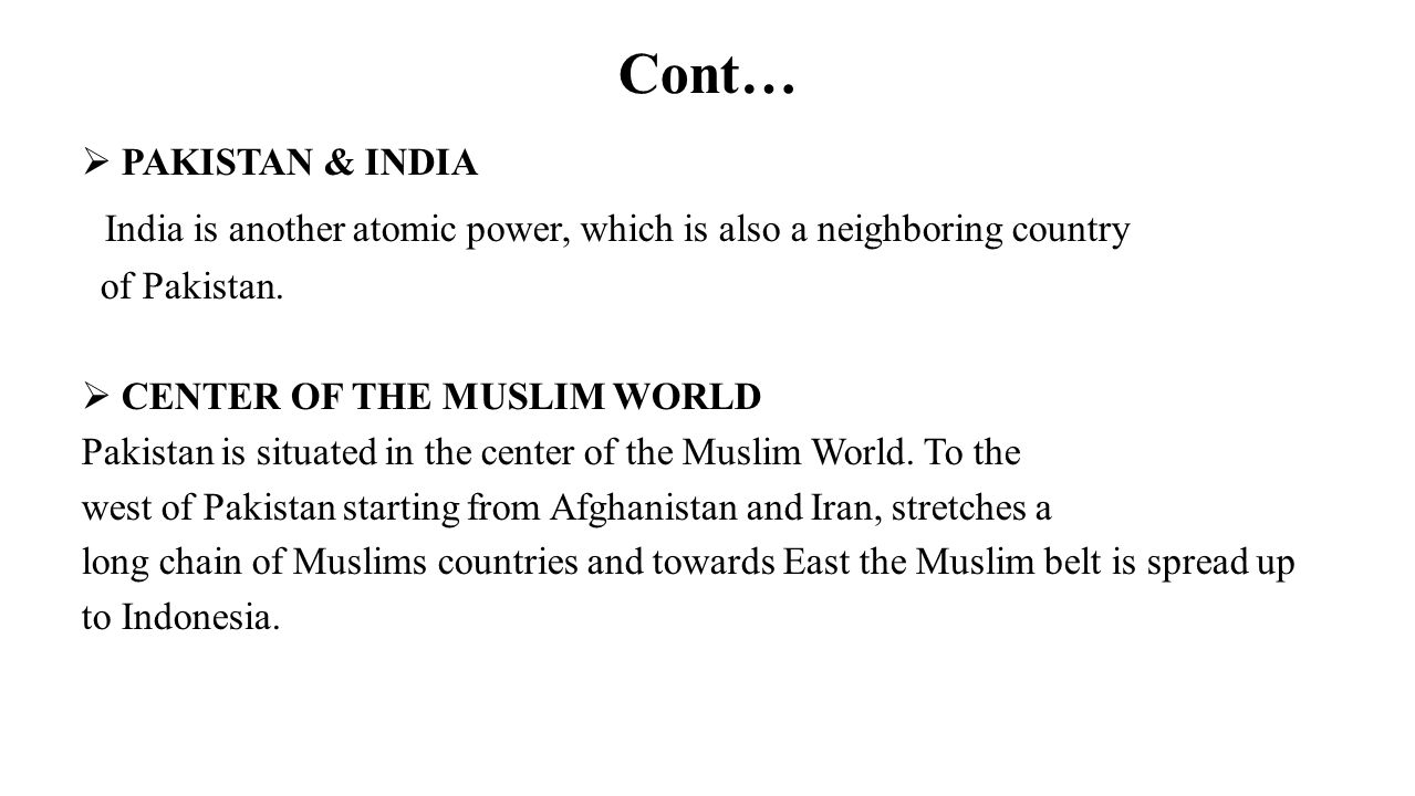 Cont… PAKISTAN & INDIA. India is another atomic power, which is also a neighboring country. of Pakistan.