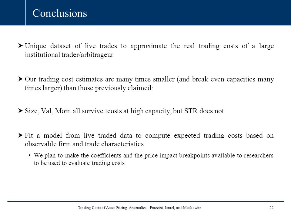 Conclusions Unique dataset of live trades to approximate the real trading costs of a large institutional trader/arbitrageur.