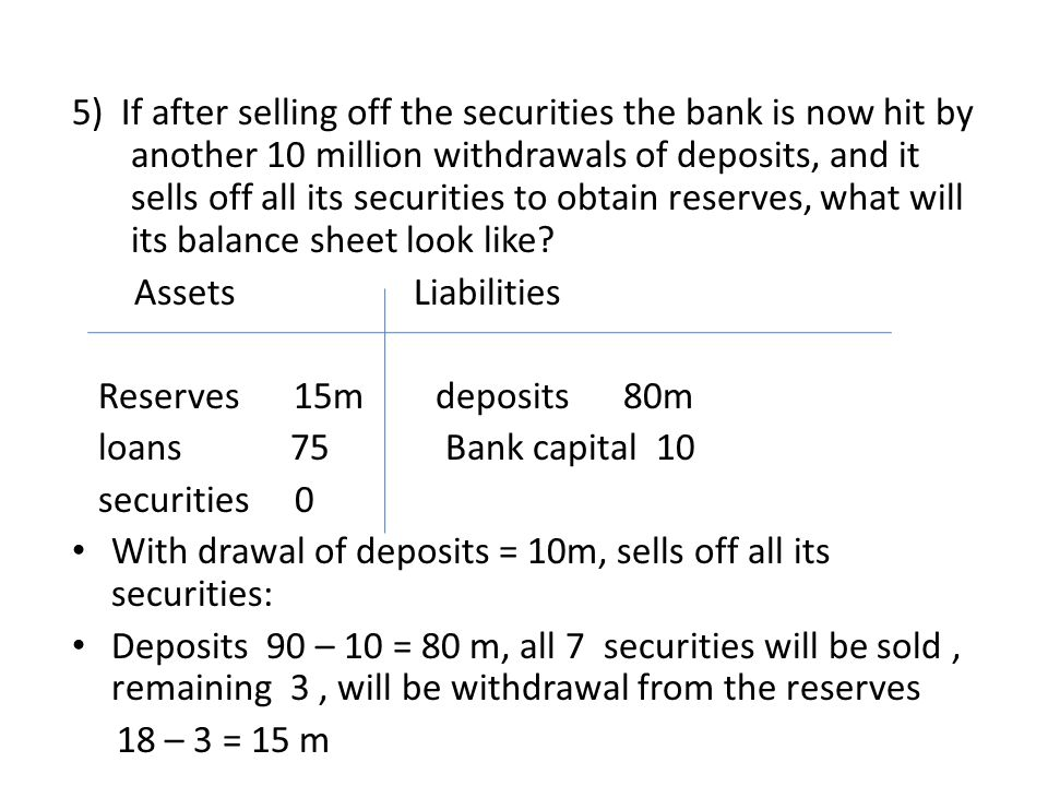 With drawal of deposits = 10m, sells off all its securities: