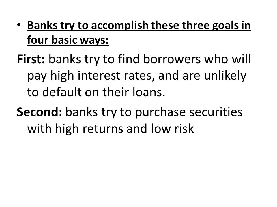 Banks try to accomplish these three goals in four basic ways: