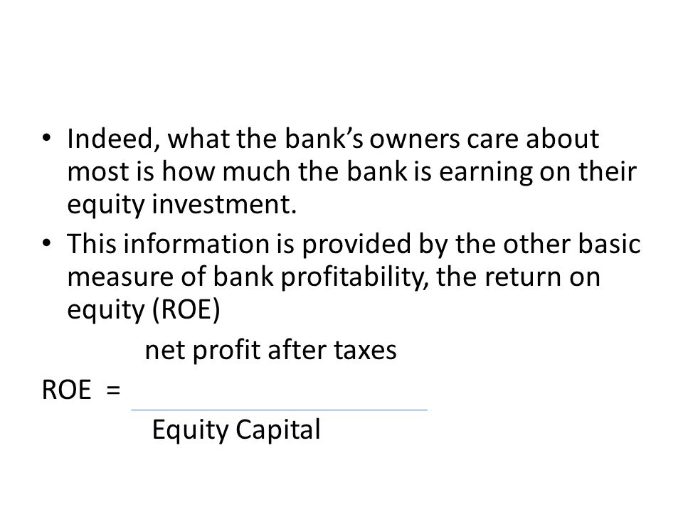 Indeed, what the bank's owners care about most is how much the bank is earning on their equity investment.