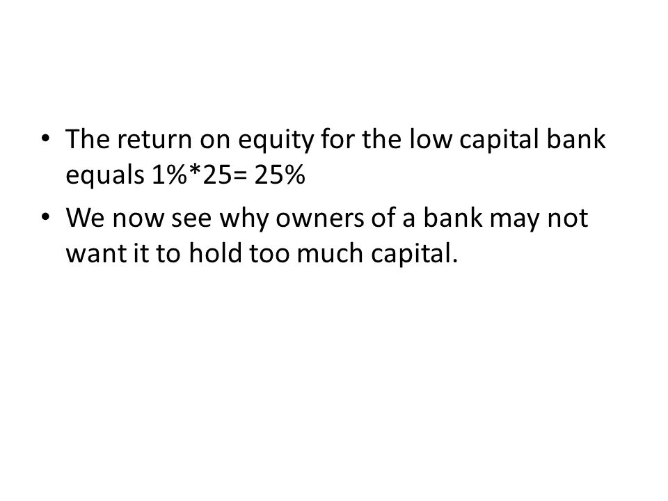 The return on equity for the low capital bank equals 1%*25= 25%