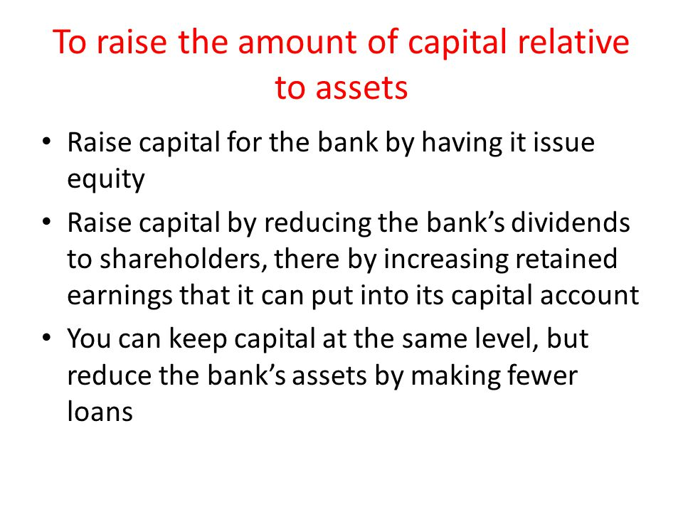 To raise the amount of capital relative to assets