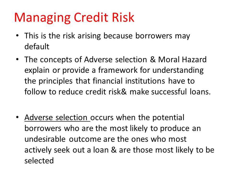 Managing Credit Risk This is the risk arising because borrowers may default.