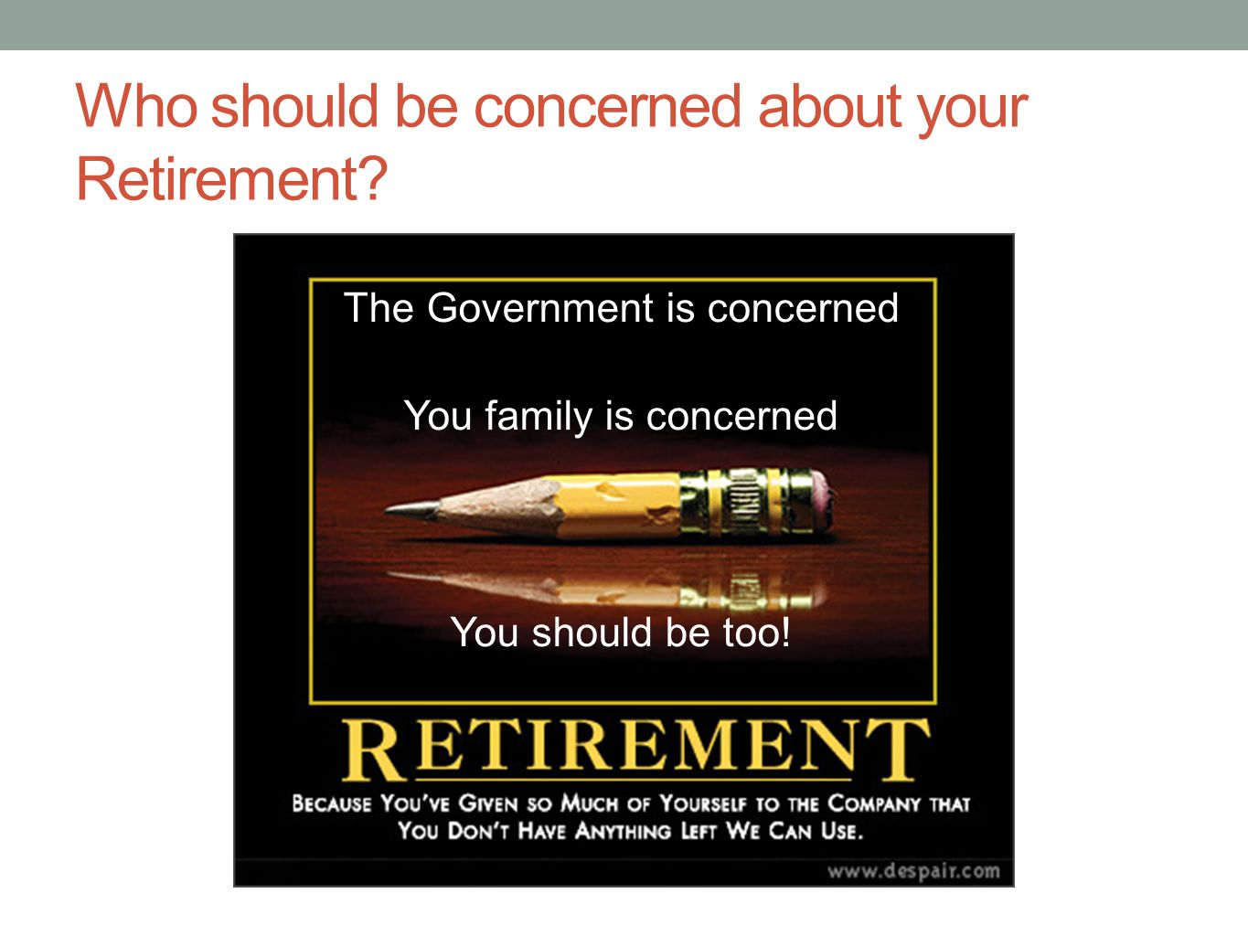 Who should be concerned about your Retirement